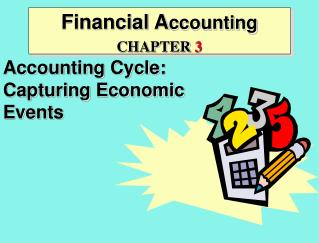 Financial Accounting  CHAPTER 3  Accounting Cycle: Capturing Economic  Events