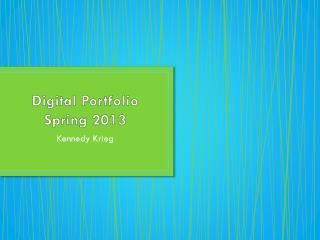 Digital Portfolio Spring 2013
