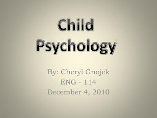 By: Cheryl  Gnojek ENG - 114 December 4, 2010