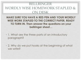 Bellringer Wordly  wise homework  STAPLEd  & on desk