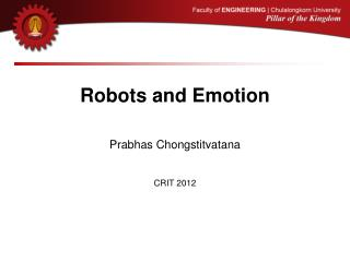 Robots and Emotion Prabhas Chongstitvatana CRIT 2012