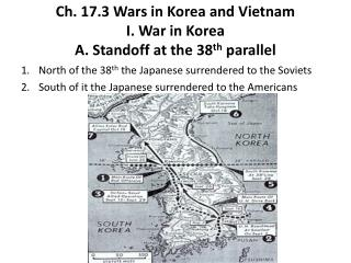 Ch. 17.3 Wars in Korea and Vietnam I. War in Korea A. Standoff at the 38 th  parallel