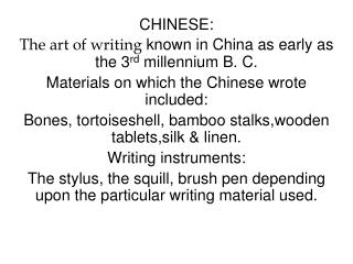 CHINESE: The art of writing  known in China as early as the 3 rd  millennium B. C.