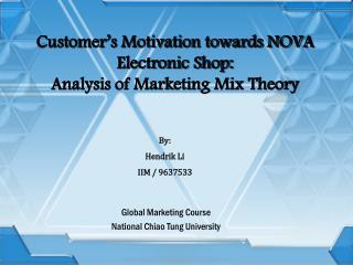 Customer's Motivation towards NOVA Electronic Shop:  Analysis of Marketing Mix Theory