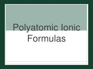 Polyatomic  Ionic Formulas