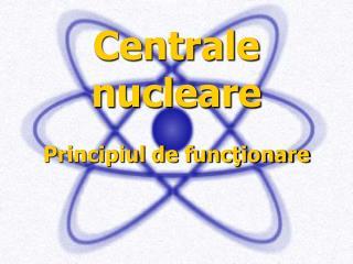 Centrale nucleare Principiul de funcţionare