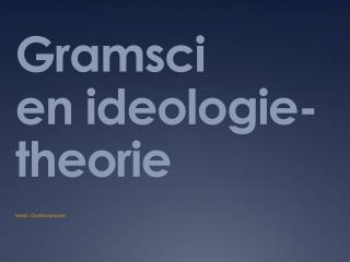 Gramsci en  ideologie - theorie