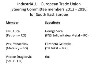 IndustriALL  – European Trade Union Steering Committee  members 2012 - 2016 for  South East Europe