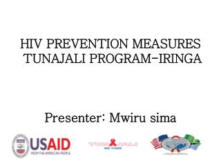 HIV PREVENTION MEASURES  TUNAJALI PROGRAM-IRINGA P resenter: Mwiru  sima