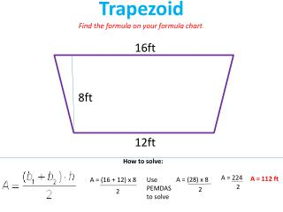 Trapezoid Find the formula on your formula chart .