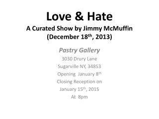 Love & Hate A Curated Show by Jimmy  McMuffin (December 18 th , 2013)