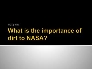 What is the importance of dirt to NASA?