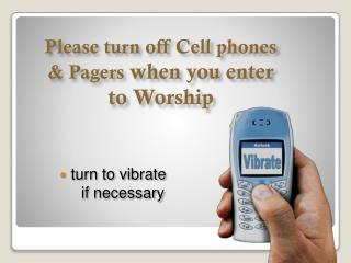 Please turn off Cell phones  & Pagers  when you enter  to Worship