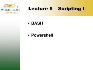 Lecture 5 � Scripting I