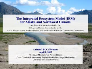 """""""Alaska"""" LCCs Webinar April  1 , 2013 PIs: David McGuire; Co-PI: Scott Rupp;"""