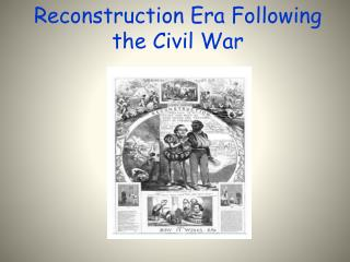 Reconstruction  Era Following the Civil War