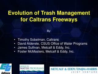 Evolution of Trash Management for Caltrans Freeways  By: