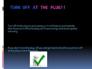 Turn off a t the plug!!