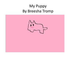 My Puppy By  Breesha  Tromp