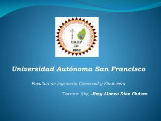 Universidad Autónoma San Francisco Facultad de Ingeniería Comercial y Financiera