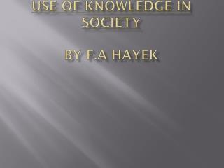 USE OF KNOWLEDGE IN SOCIETY By F.A Hayek