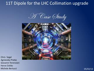 11T Dipole for the LHC Collimation upgrade A  Case Study
