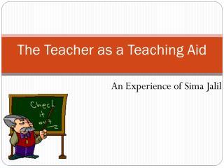 The Teacher as a Teaching Aid