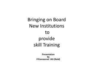 Bringing on Board  New Institutions  to  provide  skill Training