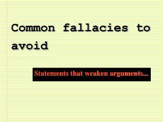 Common fallacies to avoid