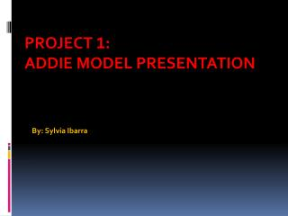 Project  1 :  ADDIE Model Presentation