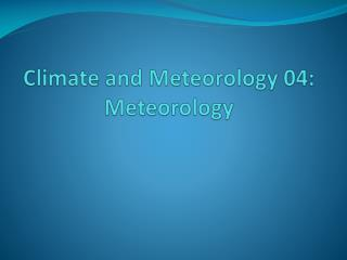 Climate and Meteorology  04:  Meteorology