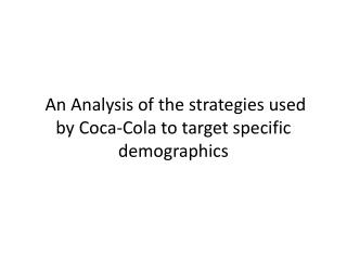 An  Analysis of the strategies used by Coca-Cola to target specific demographics