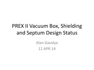 PREX II Vacuum Box, Shielding and Septu m  Design Status