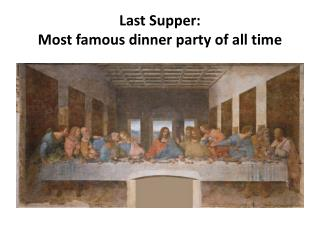 Last Supper: Most  famous dinner party of all time