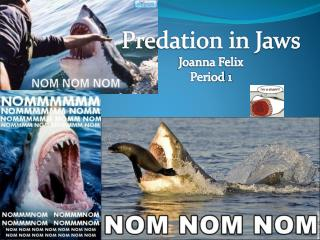 Predation in Jaws Joanna Felix Period 1