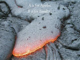 A is for Apples, B is for Basalts…