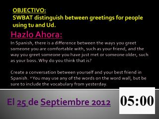 OBJECTIVO:  SWBAT  distinguish  between greetings for people using  tu  and  Ud .