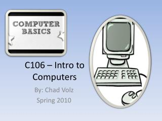 C106 – Intro to Computers
