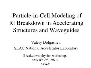 Particle-in-Cell Modeling of  Rf  Breakdown in Accelerating Structures and Waveguides