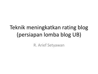 Teknik meningkatkan rating blog (persiapan lomba blog UB)