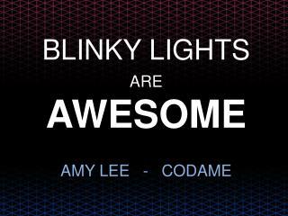 BLINKY LIGHTS
