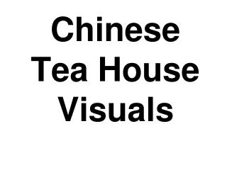 Chinese Tea House Visuals