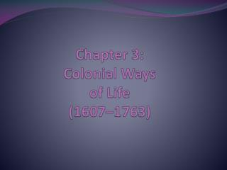 Chapter 3:  Colonial  Ways  of Life ( 1607–1763)