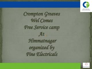 Crompton Greaves  Wel  Comes  Free Service camp  At Himmatnagar organized by  Fine Electricals
