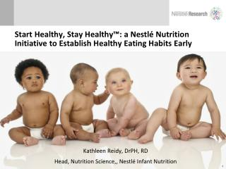 Kathleen  Reidy ,  DrPH , RD Head, Nutrition Science,, Nestlé Infant Nutrition