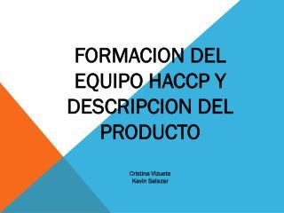 FORMACION DEL EQUIPO HACCP Y DESCRIPCION DEL PRODUCTO  Cristina Vizueta Kevin  S alazar