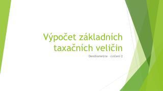 Výpočet základních taxačních veličin