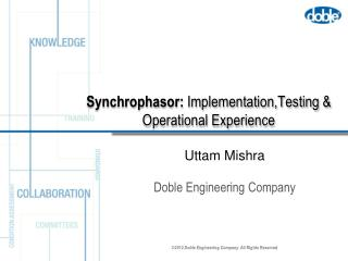 Synchrophasor :  Implementation,Testing  & Operational Experience