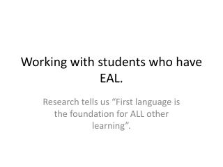 Working with students who have  EAL.