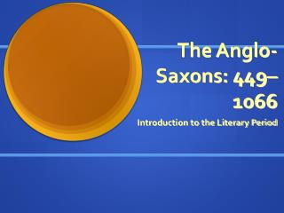 The Anglo-Saxons: 449–1066